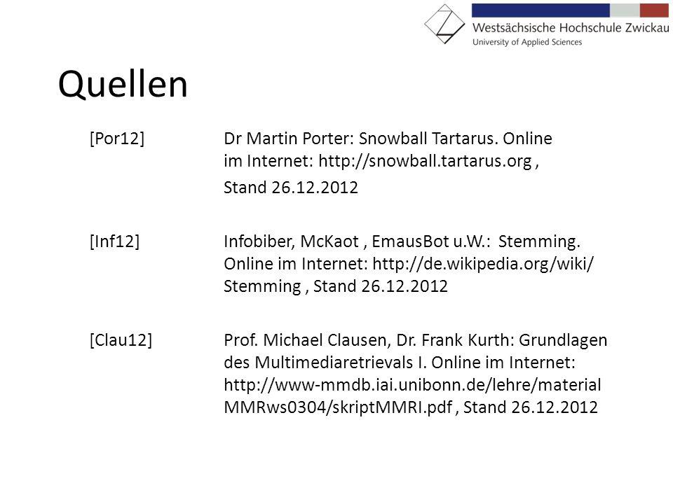 Quellen [Por12] Dr Martin Porter: Snowball Tartarus. Online im Internet: http://snowball.tartarus.org ,